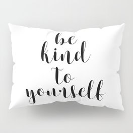 Be Kind To Yourself, Printable Decor, Typography Print Pillow Sham