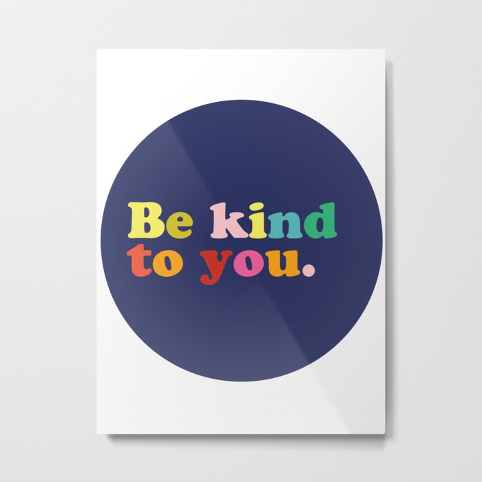 Be Kind To You Metal Print