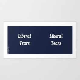 Liberal Tears - Blue Art Print