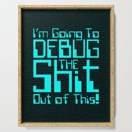 Debug IT / When all else fails… Serving Tray