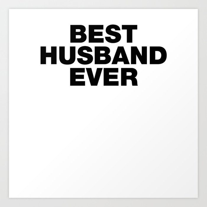 Best Husband Ever funny sayings quotes Art Print by funnysayingstshirts
