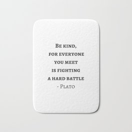 Greek Philosophy Quotes - Plato - Be kind to everyone you meet Bath Mat