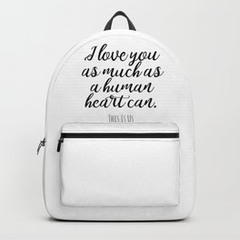 I love you as much as a human heart can This Is Us quote Backpack