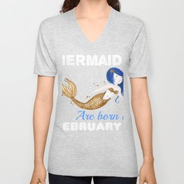 Mermaids are born in FEBRUARY Unisex V-Neck