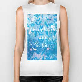Everything Will Be Fine Biker Tank