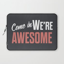 Come in we are awesome, vintage Business sign, shop entrance, we're open, store signs Laptop Sleeve