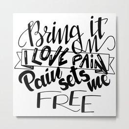 I love pain Metal Print