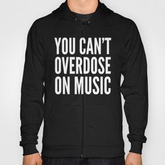 You Can't Overdose On Music (Black & White) Hoody