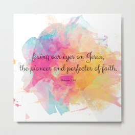 Perfecter of Faith, Scripture Gift, Hebrews 12:12 Metal Print