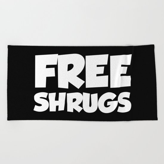 Free Shrugs Funny Quote Beach Towel