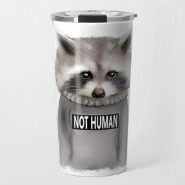 Raccoon Not human Travel Mug