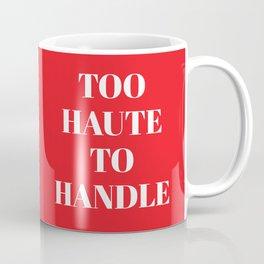 TOO HAUTE TO HANDLE (Red) Coffee Mug