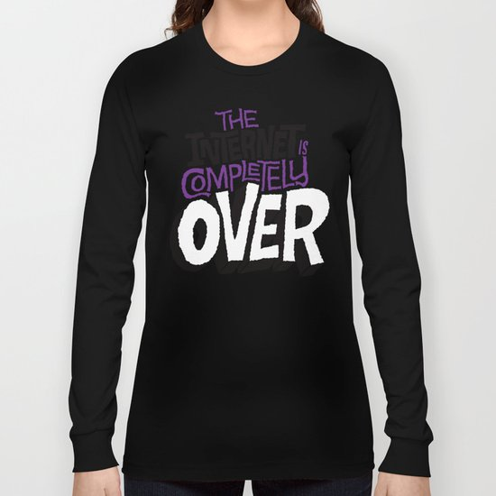The Internet Is Completely Over Long Sleeve T-shirt