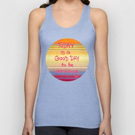 Today is a good day to be Amazing  Unisex Tank Top