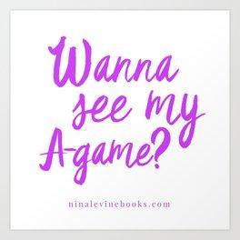 Wanna See My A-Game? Art Print