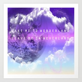 Take me to Wonderland leave me in Neverland Art Print