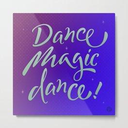 Dance magic dance! Metal Print