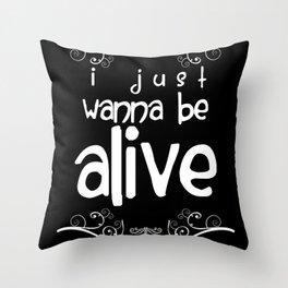 I Just Wanna Be Alive - light on dark Throw Pillow