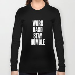 Work Hard, Stay Humble black and white monochrome typography poster design home decor bedroom wall Long Sleeve T-shirt