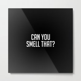 Can you smell that? Metal Print