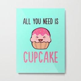 Cupcake is LIFE Metal Print
