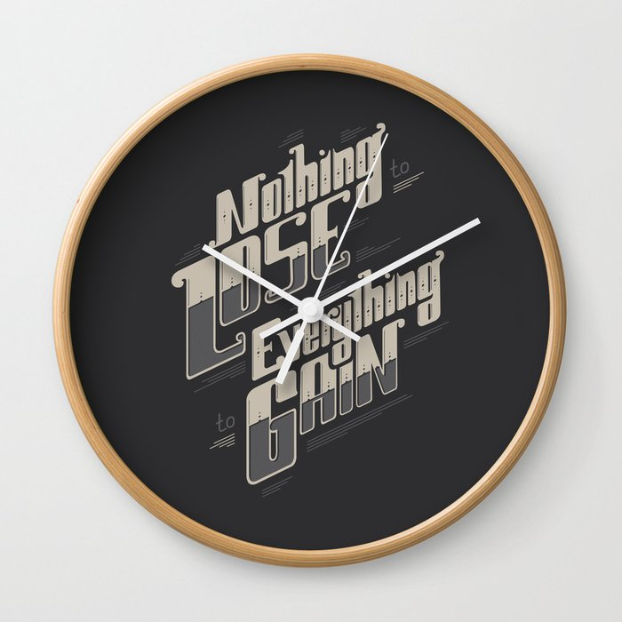 Nothing To Lose Everything To Gain Wall Clock By Snevi Society6