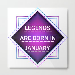 Legends are born in january Metal Print