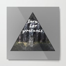 Born for Greatness Metal Print