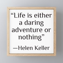 """""""Life is either a daring adventure or nothing"""" — Helen Keller Framed Mini Art Print"""
