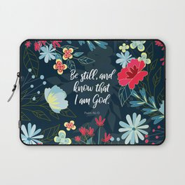 Be still, and know that I am God.  Psalm 46:10 Laptop Sleeve