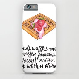 Friends. Waffles. Work. iPhone Case