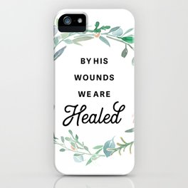 By His Wounds We Are Healed iPhone Case