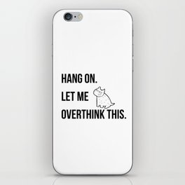 Hang on.Let me overthink this iPhone Skin