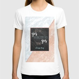 As I say yes to life, life says yes to me. Louise Hay T-shirt