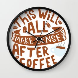 Everything makes sense after Coffee Wall Clock