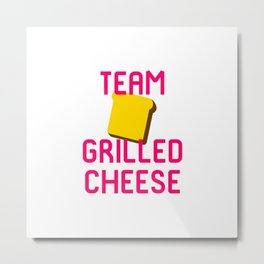 Team Grilled Cheese Foodie Quote Metal Print