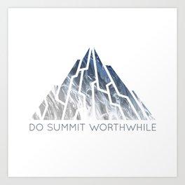 DO SUMMIT WORTHWHILE Art Print