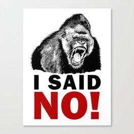 GORILLA - I SAID NO! Canvas Print