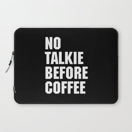 No Talkie Before Coffee Funny Quote Laptop Sleeve