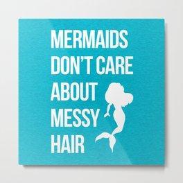 Mermaids Messy Hair Funny Quote Metal Print