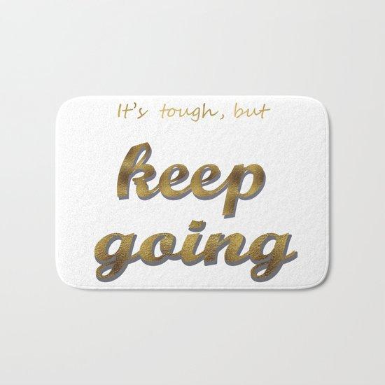 it's tough , but keep going Bath Mat