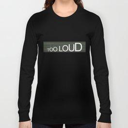 TooLoudTooSoft Long Sleeve T-shirt
