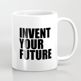 Invent Your Future Coffee Mug
