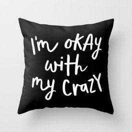 I'm Okay With My Crazy black and white monochrome typography poster design home wall bedroom decor Throw Pillow