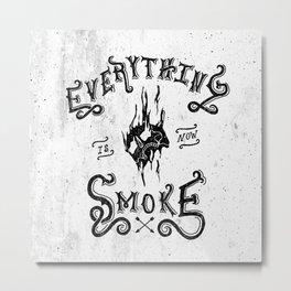 Everything Is Now Smoke Metal Print