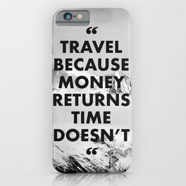 travel because money returns time doesn't iPhone Case