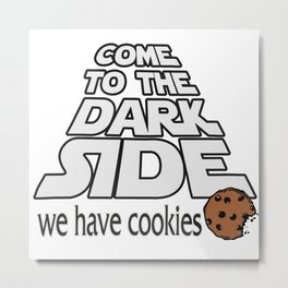 Come to the dark side with cookies Metal Print