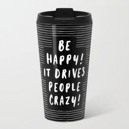 Be Happy It Drives People Crazy black and white modern typography minimalism home room wall decor Travel Mug