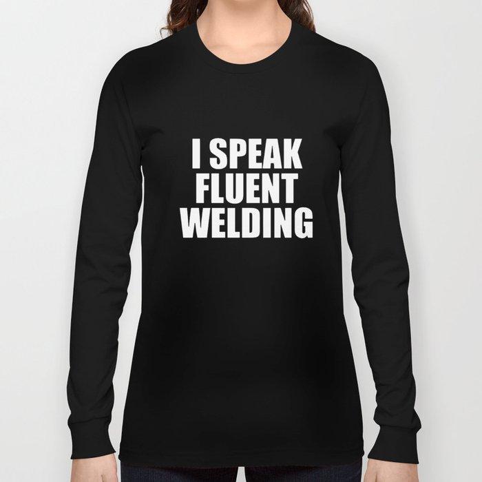 2093bbc7b9 I Speak Fluent Welding Weld Ironworker Welder T-Shirts Long Sleeve T-shirt
