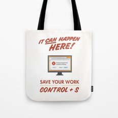 It Can Happen Here - Save Your Work! - PC Version Tote Bag